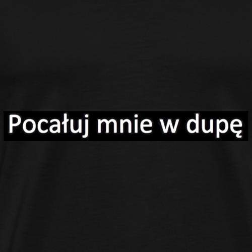 pocaluj mnie w dupe - Koszulka męska Premium