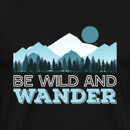 Be Wild And Wander. - Männer Premium T-Shirt