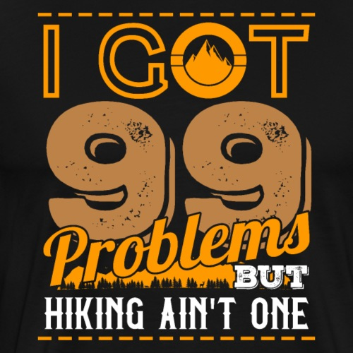 I Got 99 Problems But Hiking Aint One - Männer Premium T-Shirt