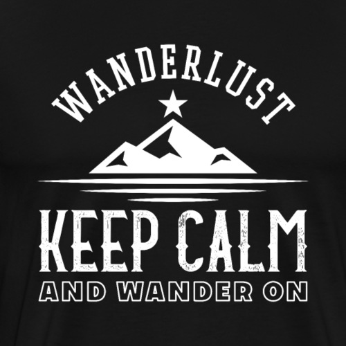 Wanderlust Keep Calm And Wander On - Männer Premium T-Shirt