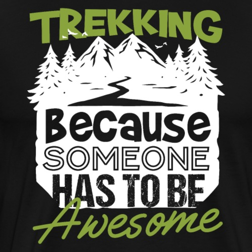 Trekking Because Someone Has To Be Awesome - Männer Premium T-Shirt