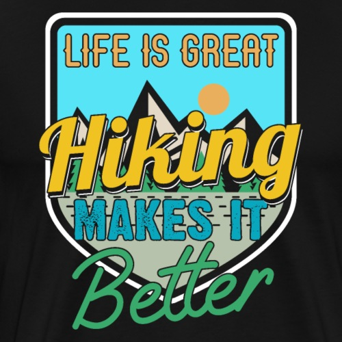 Life Is Great Hiking Makes It Better - Männer Premium T-Shirt