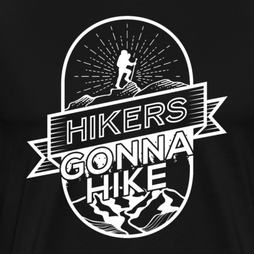Hikers Gonna Hike - Männer Premium T-Shirt