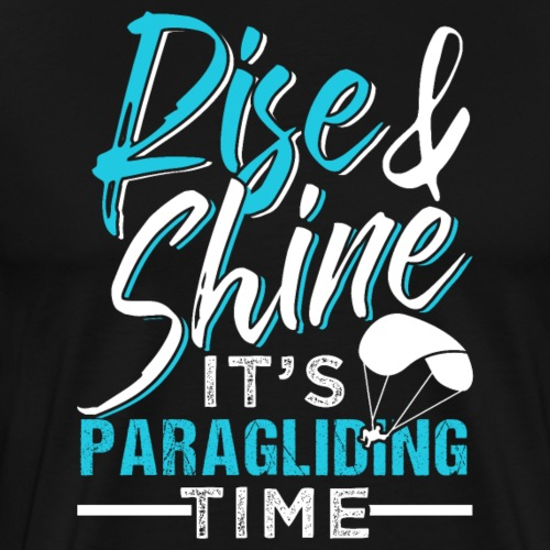 Rise And Shine It's Paragliding Time - Männer Premium T-Shirt