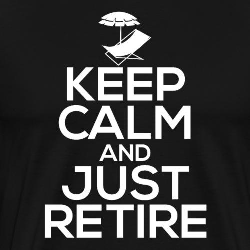 Retirement Keep Calm And Just Retire Gift - Männer Premium T-Shirt