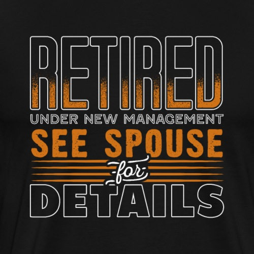 Retired Under New Management - Männer Premium T-Shirt