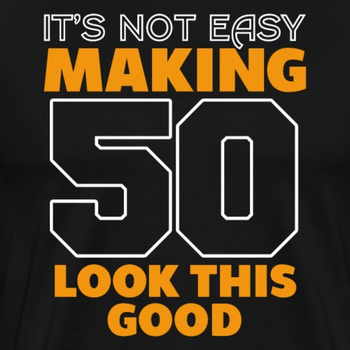 It's Not Easy Making 50 Look This Good Birthday - Männer Premium T-Shirt
