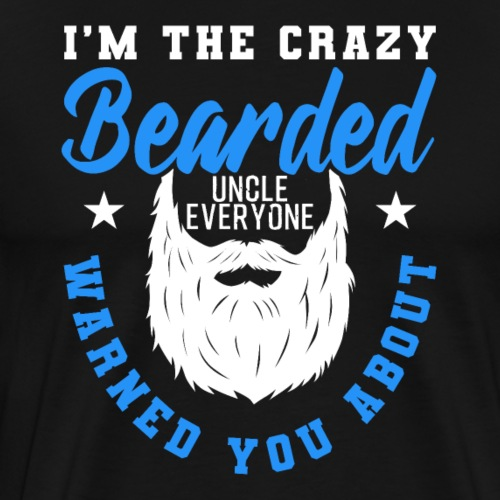 Crazy Bearded Uncle Funny Gift - Männer Premium T-Shirt
