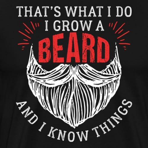 That's What I Do I Grow A Beard Funny Gift - Männer Premium T-Shirt
