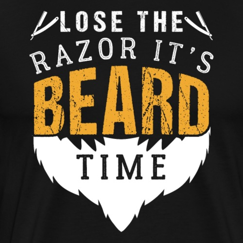 Lose The Razor It's Beard Time Funny Gift - Männer Premium T-Shirt