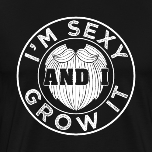 I'm Sexy And I Grow It Funny Beard Quotes Gift - Männer Premium T-Shirt