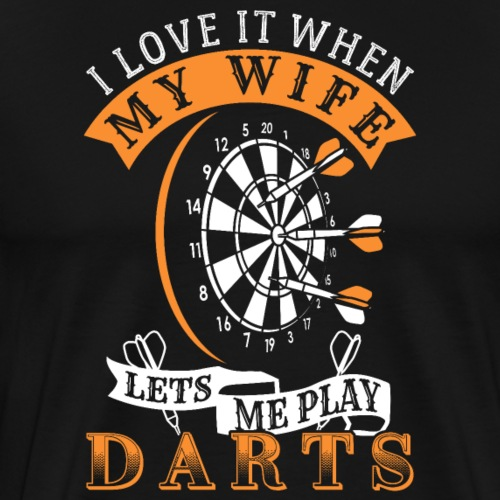 I Love It When My Wife Lets Me Play Darts - Männer Premium T-Shirt