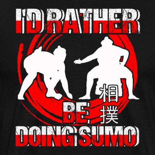 I'd Rather Be Doing Sumo - Männer Premium T-Shirt