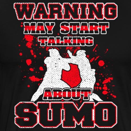 May Start Talking About Sumo - Männer Premium T-Shirt