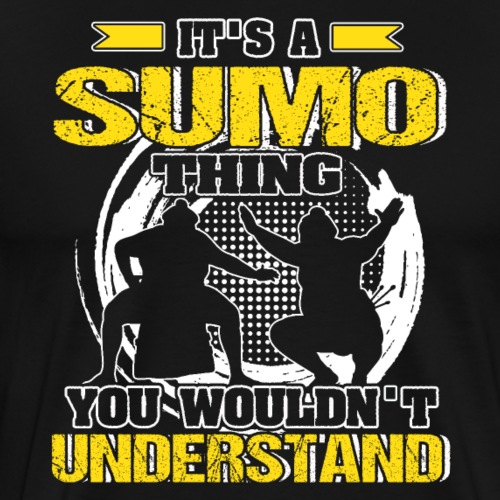 It's A Sumo Thing You Wouldn't Understand - Männer Premium T-Shirt