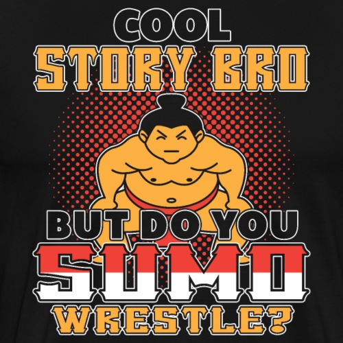 Do You Sumo Wrestle - Männer Premium T-Shirt