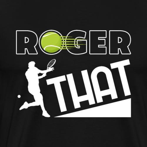 Tennis Player Roger That Fan Gift - Männer Premium T-Shirt