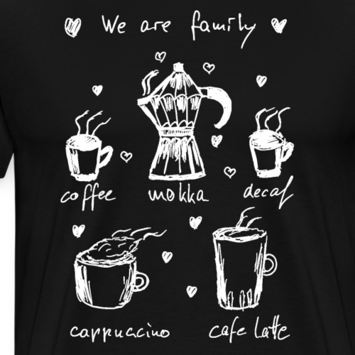 Coffee - We Are Family - Kaffee - Männer Premium T-Shirt