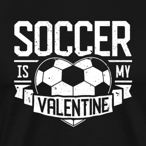 Soccer Is My Valentine - T-shirt Premium Homme