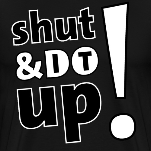 Shut Up And Do It! - Männer Premium T-Shirt