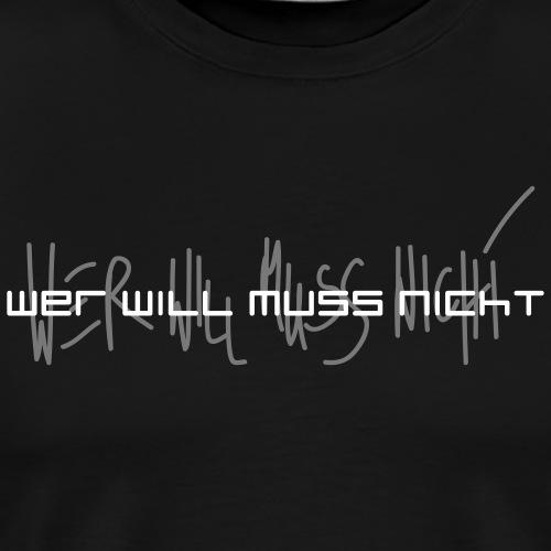 WER WILL MUSS NICHT - Männer Premium T-Shirt