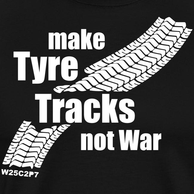 make Tyre Tracks not War