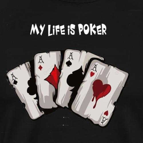 MY LIFE IS POKER - Männer Premium T-Shirt