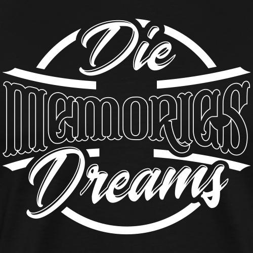 Sterbe mit Erinnerungen, nicht mit Träumen ✅ - Männer Premium T-Shirt