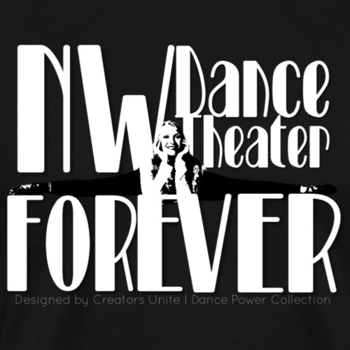 NW Dance Theater Forever [DANCE POWER COLLECTION] - Men's Premium T-Shirt