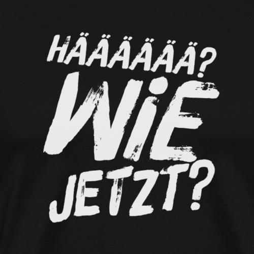 Hää ? Wie jetzt ? Fun Stuff als Geschenkidee - Männer Premium T-Shirt