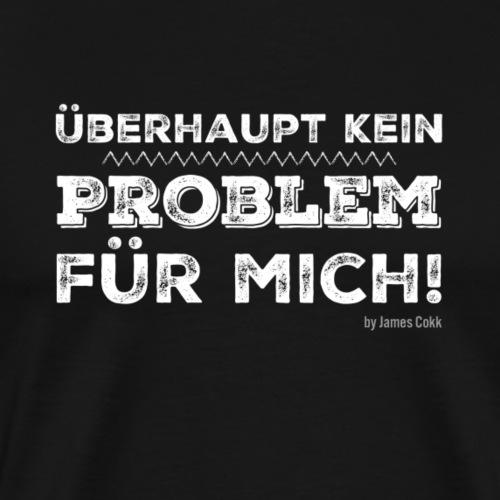 Kein Problem für mich - Funshirt als Geschenk - Männer Premium T-Shirt