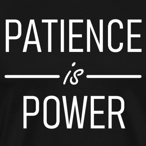 Patience is Power - Männer Premium T-Shirt