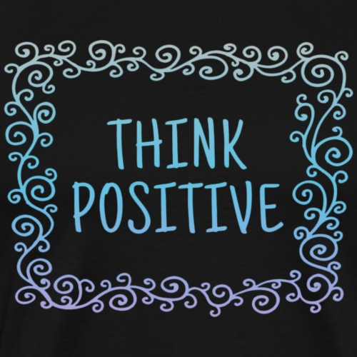 Think positive, coole, Sprüche, Positives Denken - Männer Premium T-Shirt