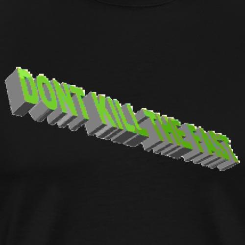 DON T TÖTEN SIE DAS SCHNELLE - Männer Premium T-Shirt