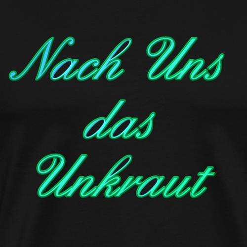 Nach uns das Unkraut - Männer Premium T-Shirt