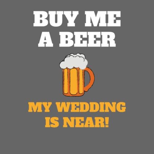 Kauf mir ein Bier! Meine Hochzeit ist nahe! - Männer Premium T-Shirt