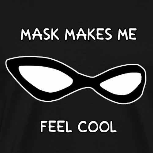 MASK MAKES ME FEEL COOL - Maglietta Premium da uomo