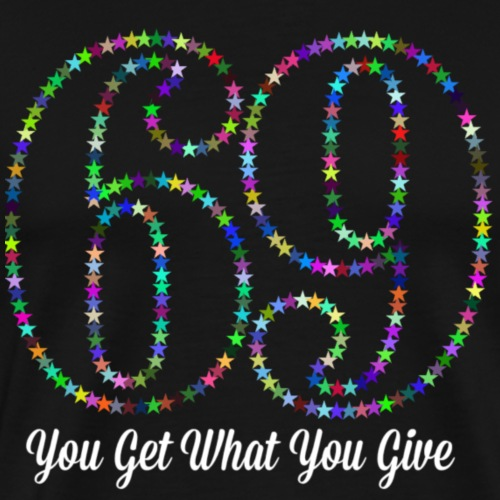 69 - You get what you give