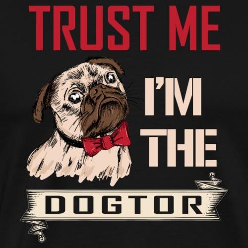 Trust Me i?m the Dogtor - Männer Premium T-Shirt