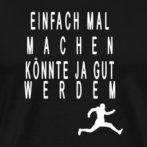 Einfach mal machen, könnte ja gut werden, Sport - Männer Premium T-Shirt