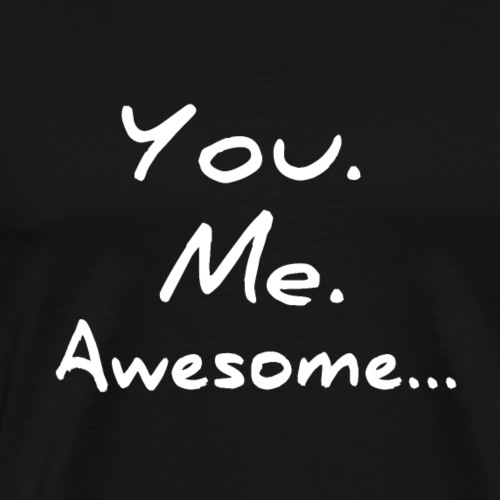 You. Me. Awesome ... - Männer Premium T-Shirt