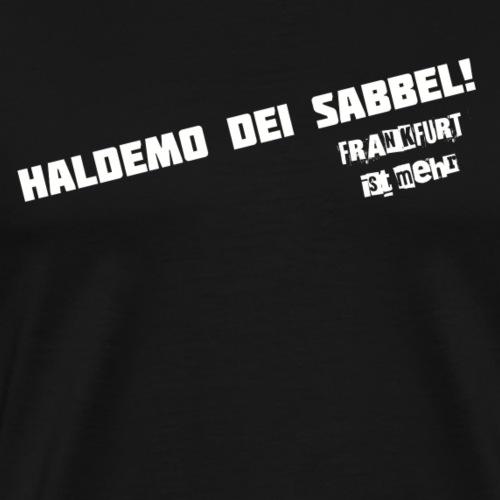 Haldemo dei Sabbel! - Männer Premium T-Shirt