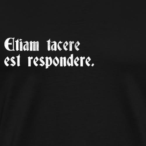 Schweigen ist auch eine Antwort. - Männer Premium T-Shirt