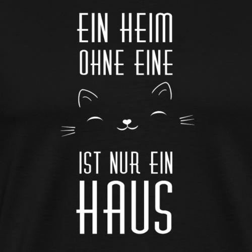 Ein Heim ohne eine Katze ist nur ein Haus - Männer Premium T-Shirt