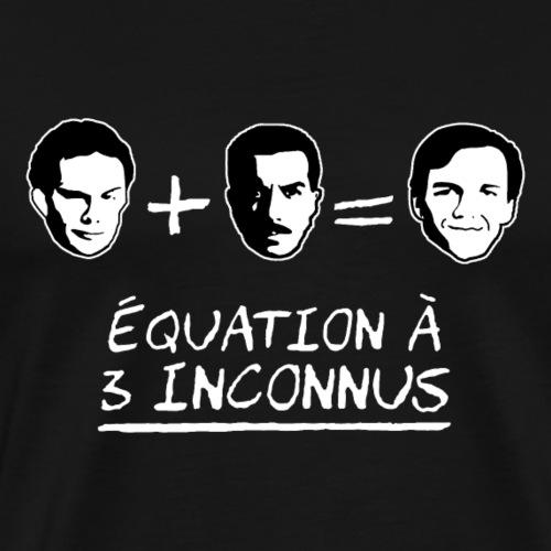 ÉQUATION À 3 INCONNUS ! - T-shirt Premium Homme