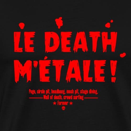 LE DEATH M'ÉTALE ! - T-shirt Premium Homme