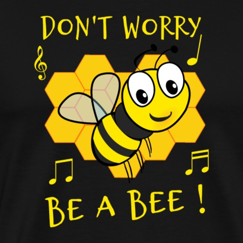 DON'T WORRY, BE A BEE ! - T-shirt Premium Homme