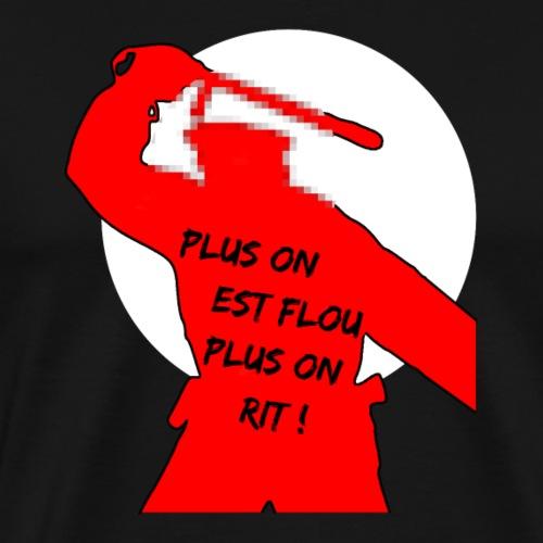 PLUS ON EST FLOU, PLUS ON RIT! - T-shirt Premium Homme