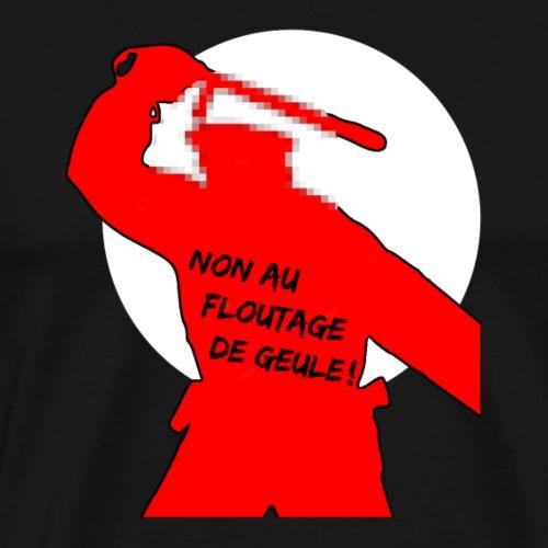 NON AU FLOUTAGE DE GUEULE ! - T-shirt Premium Homme