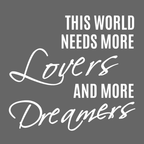 Ths world needs more lovers and more dreamers - Männer Premium T-Shirt